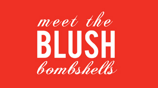 Meet the Blush Bombshells